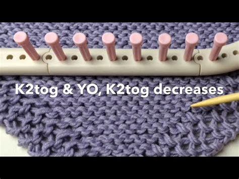 decrease 2 stitches knitting loom knit decrease knit 2 together k2tog yo k2tog