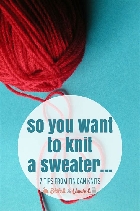 what do you need to knit so you want to knit a sweater stitch and unwind