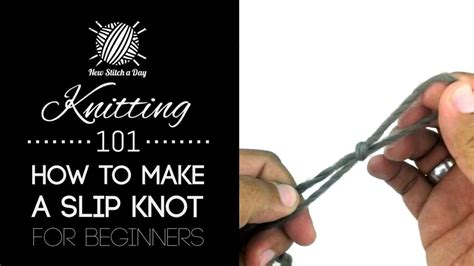 how to make a slipknot for knitting knitting 101 how to make a slip knot for beginners