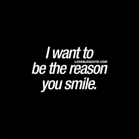 want to be i want to be the reason you smile smile quotes for