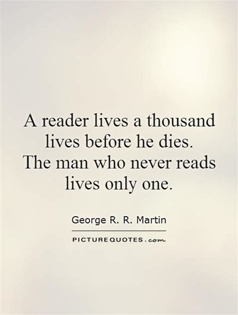 who reads a reader lives a thousand lives before he dies the