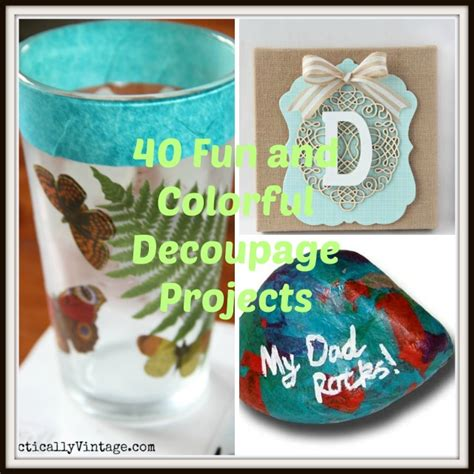 simple decoupage 40 decoupage ideas for simple projects