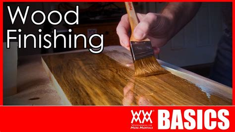 woodworking for mere mortals wood finishing made easy woodworking basics