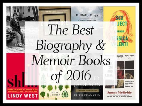memoir picture books the best biography memoir books of 2016 a year end list