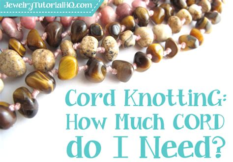 what do i need to start jewelry cord knotting tips how much cord do i need to start with