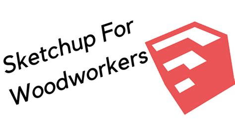 sketchup for woodworkers sketchup for woodworking what is sketchup how do i use