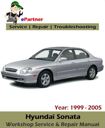 Hyundai Sonata Repair Manual by Hyundai Sonata Service Repair Manual 1999 2005