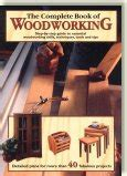 complete book of woodworking woodworking wood finishing wood shop design tools and