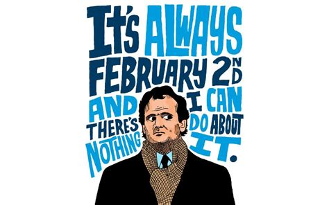 groundhog day quotes bill murray will never be an form until by murray horwitz