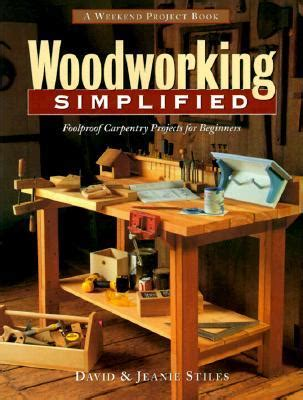 best beginner woodworking book woodworking simplified foolproof carpentry projects for