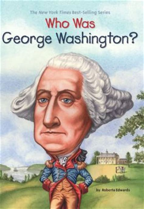 george washington picture book who was george washington by roberta edwards