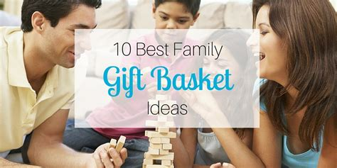 family gifts ideas 10 best family gift basket ideas