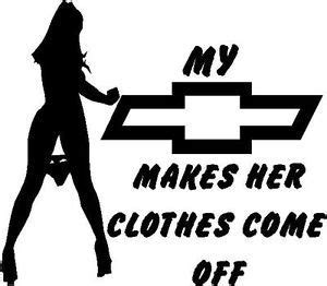 chevy makes her clothes come off decal sticker truck bow