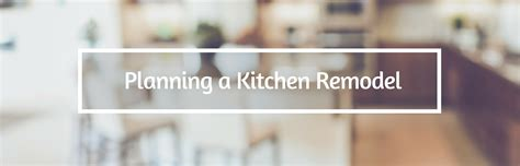 how to plan a kitchen remodel step one how to plan your kitchen remodel coldwell