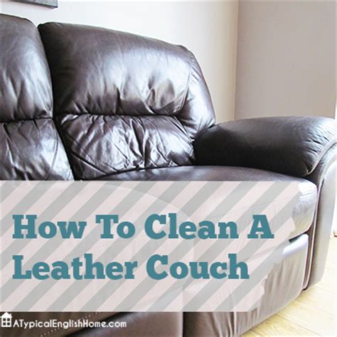 how to clean leather sofas at home a typical home how to clean a leather