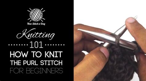 learn to knit purl stitch knitting 101 how to knit the purl stitch for beginners