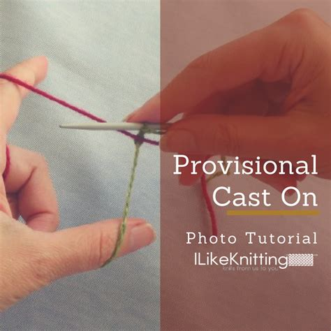 cast on knitting tutorial provisional cast on tutorial i like knitting