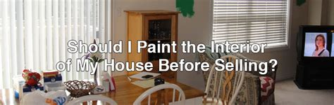 should i paint my house before selling should i paint the interior of my house before selling