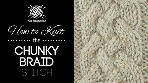 how to knit braid chunky braid cable knitting stitch new stitch a day
