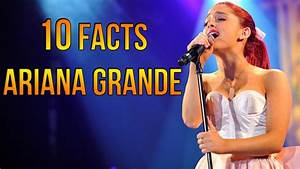 10 Interesting Facts About Ariana Grande - YouTube