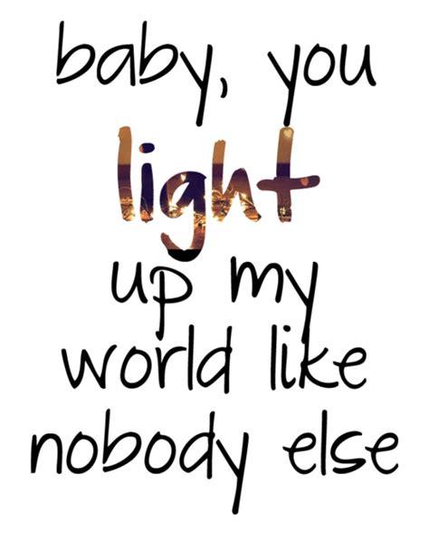 baby light my baby you light up my world like nobody else on