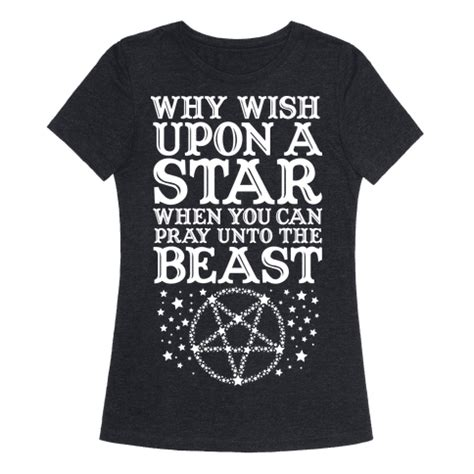 Human  Why Wish Upon A Star When You Can Pray Unto The Beast  Clothing Tee