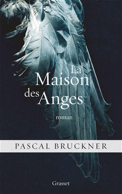 la maison des anges pascal bruckner les livres que je lis le de phil