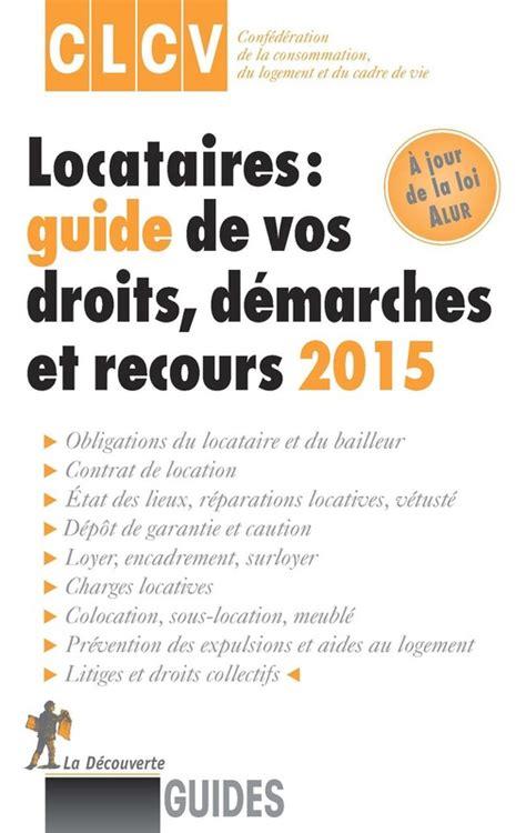 locataires guide de vos droits d 233 marches et recours 2015 conf 201 d 201 ration de la consommation