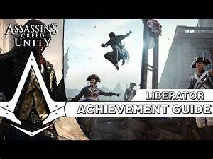 Assassin's Creed Unity - Liberator Achievement (Free Every ...