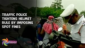 Traffic Police tightens Helmet rule by imposing spot fines ...