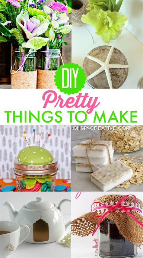 Diy Pretty Things To Make  Oh My Creative