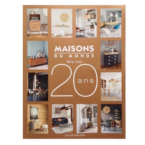 nouveau catalogue maisons du monde 2016 deco trendy a t e l i e r