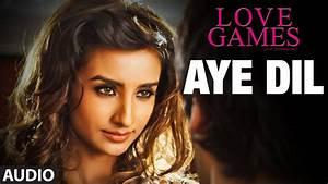 AYE DIL Full Song (Audio) | LOVE GAMES | Patralekha ...