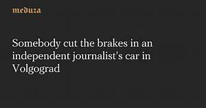 Somebody cut the brakes in an independent journalist's car ...