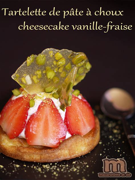 tartelette de p 226 te 224 choux cheesecake vanille fraise macaronette et cie