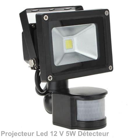 projecteur ext 233 rieur led 5w 12v dc d 233 tecteur ip 67 eclairage led 12 v dc objetsolaire