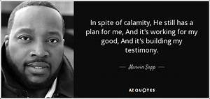 Marvin Sapp quote: In spite of calamity, He still has a ...