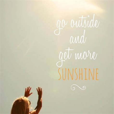 Go Outside And Get More Sunshine Pictures, Photos, And Images For Facebook, Tumblr, Pinterest