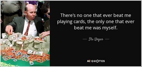 Top 6 Quotes By Stu Ungar