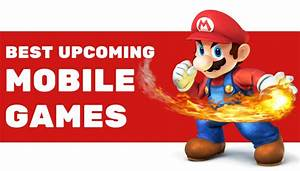 Best Upcoming Mobile Games In 2017 That You Must Play