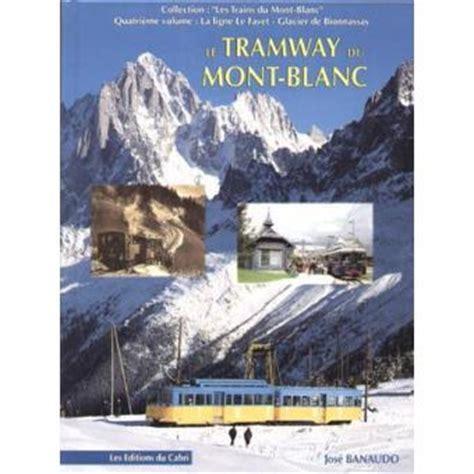 le tramway du mont blanc tome 4 les trains du mont blanc reli 233 jos 233 banaudo achat livre