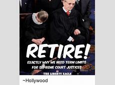 RETIRE! ExACTLY WKY WE NEED TERM LIMITS FOR SUPREME COURT