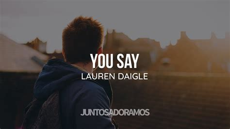You Say // Lauren Daigle (vídeo Letra Com Tradução