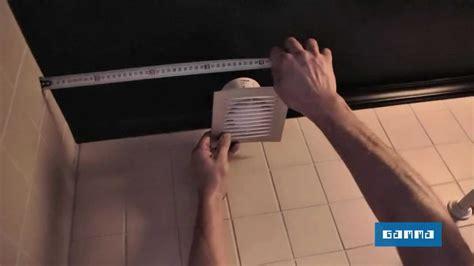 installer un extracteur dans la salle de bains vid 233 o bricolage gamma belgique