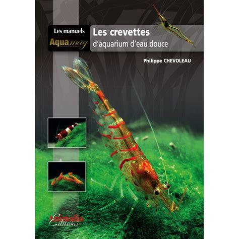les crevettes d aquarium d eau douce animalia editions