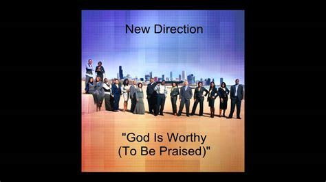 """New Direction """"god Is Worthy (to Be Praised)""""  Youtube"""