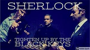 sherlock- tighten up by the black keys - YouTube