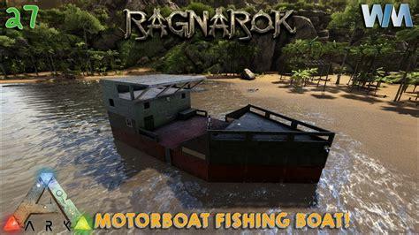 Ark Boat Youtube by Ark Ragnarok Ep27 Ark Motorboat Fish Boat Youtube
