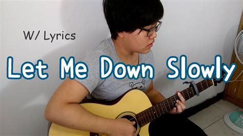 Let Me Down Slowly (cover) With Lyrics