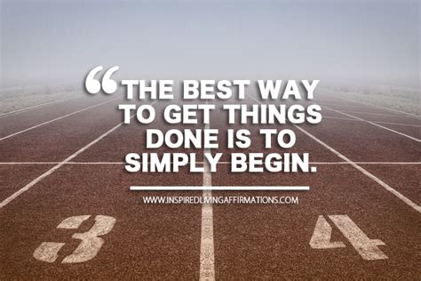 The Best Way To Get Things Done Is To Simply Begin